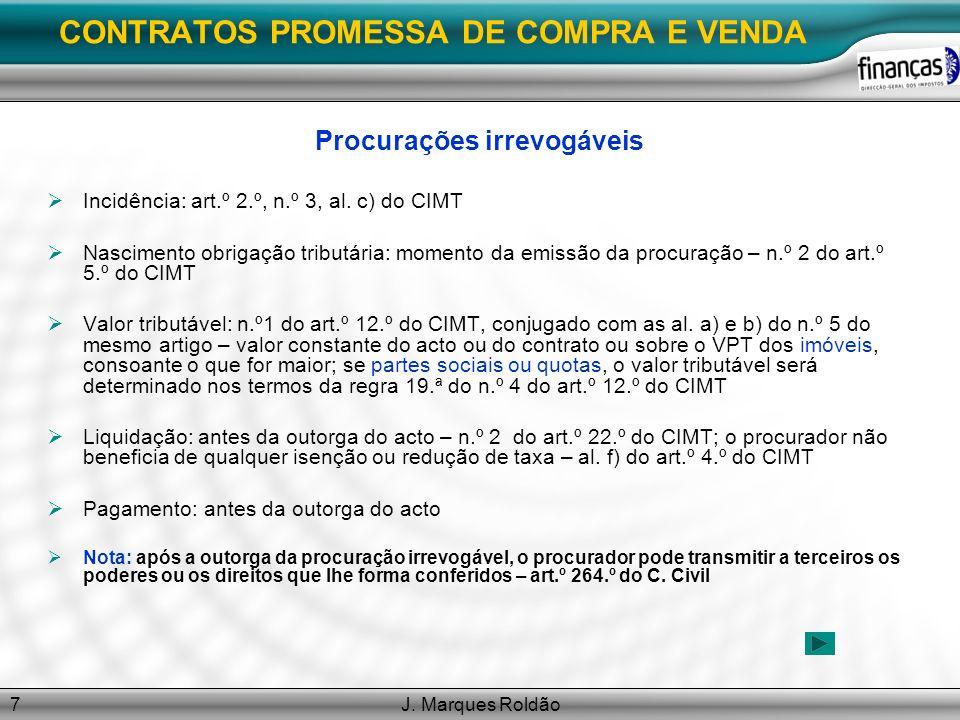 J. Marques Roldão7 CONTRATOS PROMESSA DE COMPRA E VENDA Procurações irrevogáveis Incidência: art.º 2.º, n.º 3, al. c) do CIMT Nascimento obrigação tri