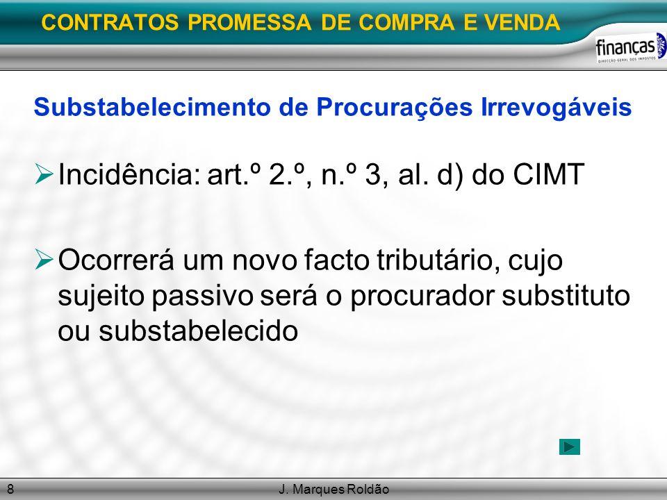 J. Marques Roldão8 CONTRATOS PROMESSA DE COMPRA E VENDA Substabelecimento de Procurações Irrevogáveis Incidência: art.º 2.º, n.º 3, al. d) do CIMT Oco