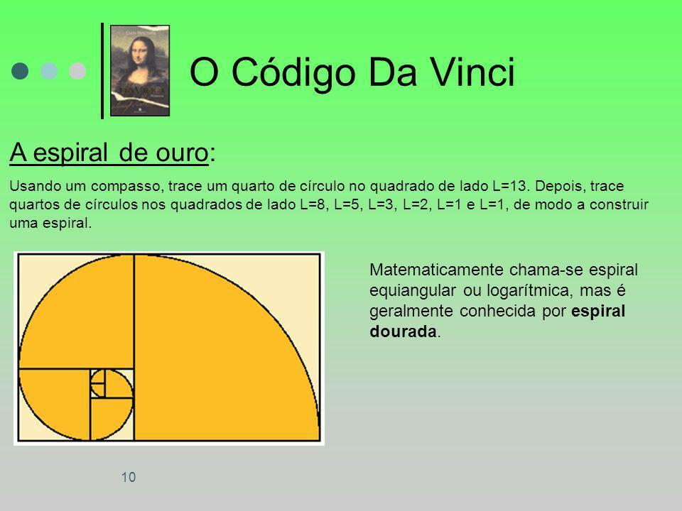 10 O Código Da Vinci A espiral de ouro: Usando um compasso, trace um quarto de círculo no quadrado de lado L=13. Depois, trace quartos de círculos nos
