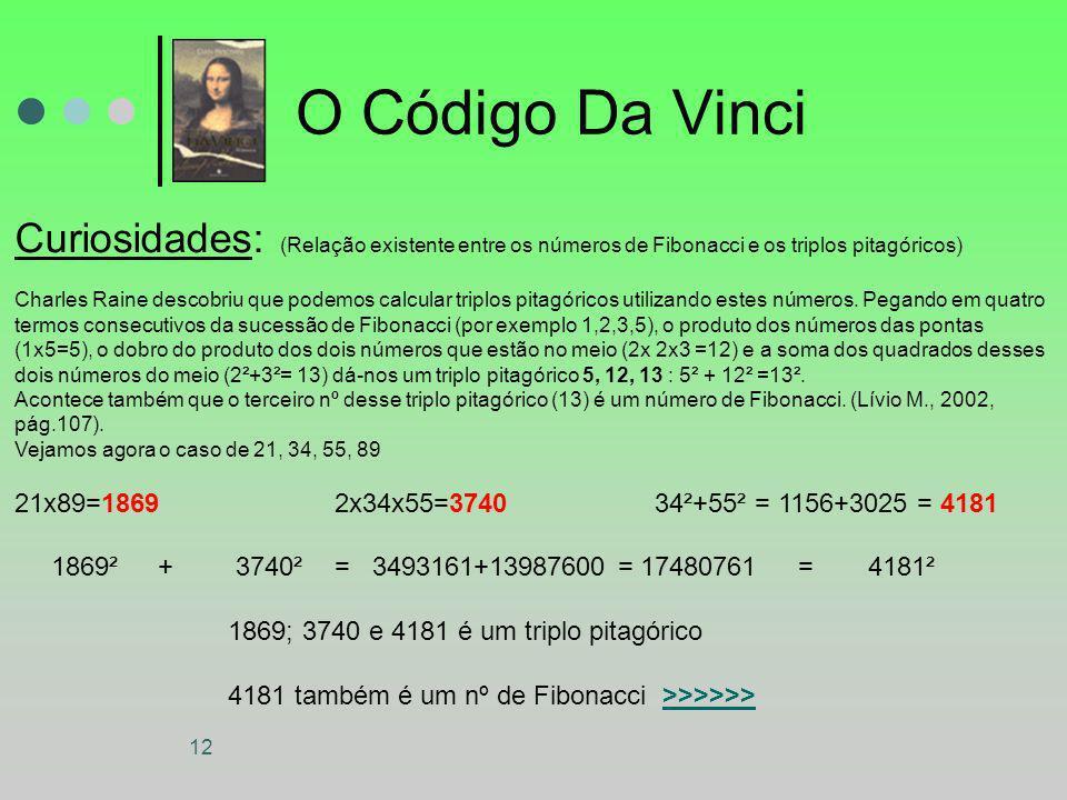 12 O Código Da Vinci Curiosidades: (Relação existente entre os números de Fibonacci e os triplos pitagóricos) Charles Raine descobriu que podemos calc