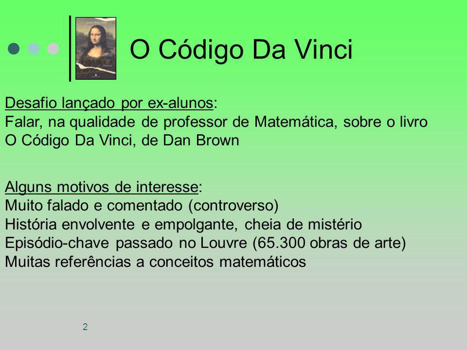 2 O Código Da Vinci Desafio lançado por ex-alunos: Falar, na qualidade de professor de Matemática, sobre o livro O Código Da Vinci, de Dan Brown Algun