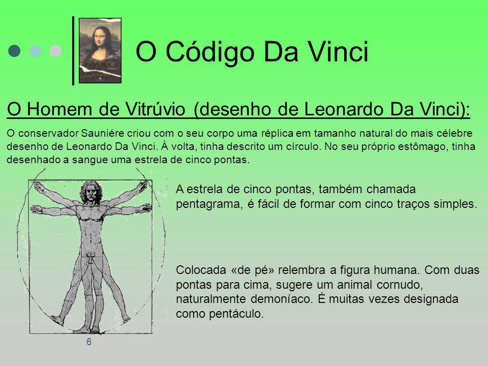 6 O Código Da Vinci O Homem de Vitrúvio (desenho de Leonardo Da Vinci): O conservador Sauniére criou com o seu corpo uma réplica em tamanho natural do