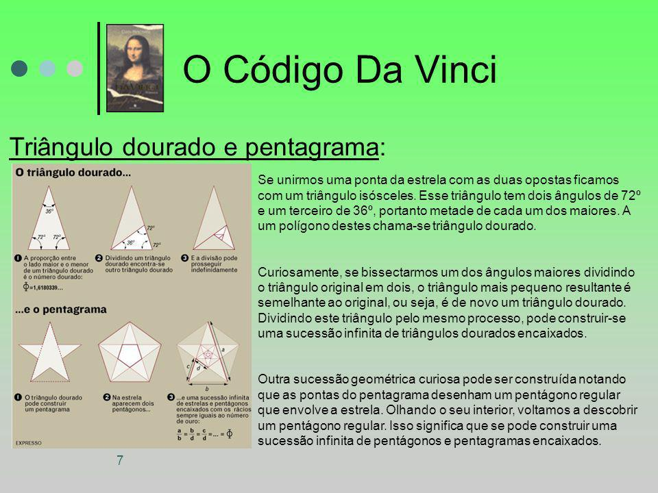 7 O Código Da Vinci Triângulo dourado e pentagrama: Se unirmos uma ponta da estrela com as duas opostas ficamos com um triângulo isósceles. Esse triân
