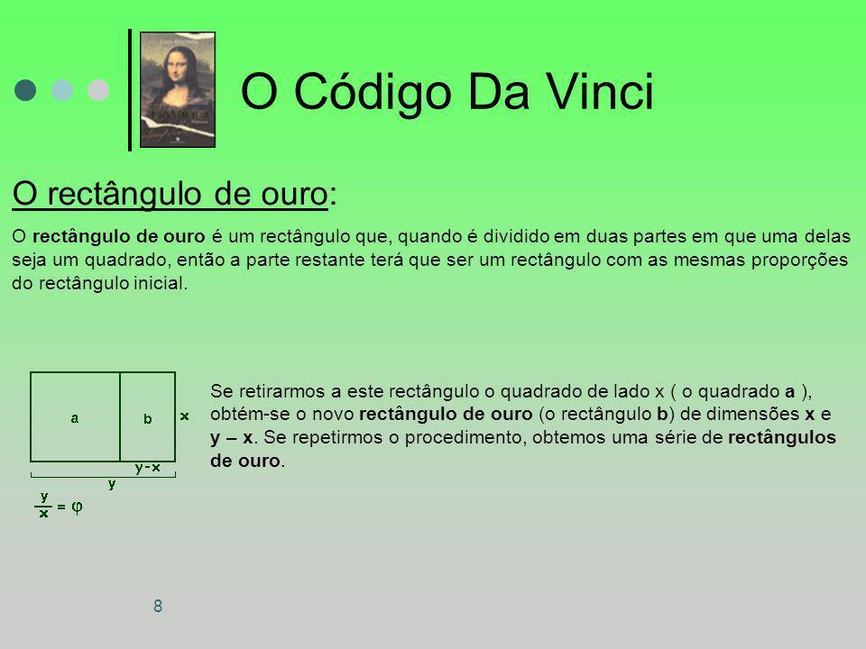 8 O Código Da Vinci O rectângulo de ouro: O rectângulo de ouro é um rectângulo que, quando é dividido em duas partes em que uma delas seja um quadrado
