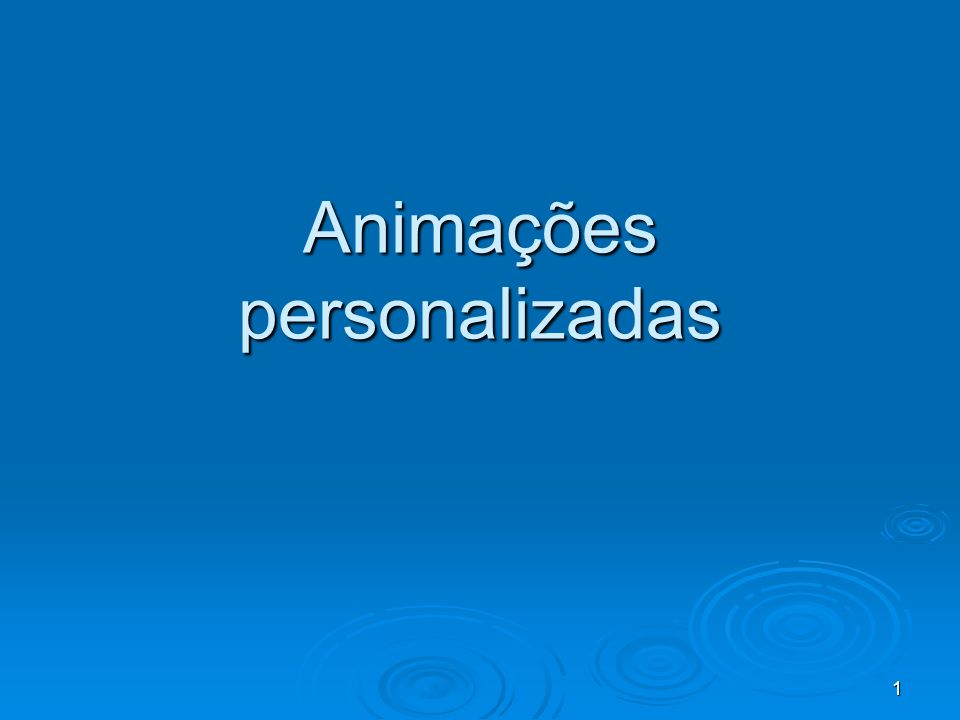 1 Animações personalizadas