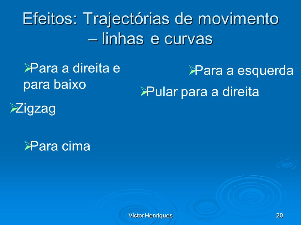Victor Henriques20 Efeitos: Trajectórias de movimento – linhas e curvas Para a direita e para baixo Para cima Zigzag Para a esquerda Pular para a dire