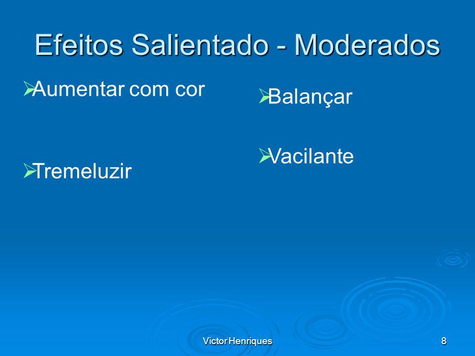 Victor Henriques8 Efeitos Salientado - Moderados Aumentar com cor Tremeluzir Balançar Vacilante