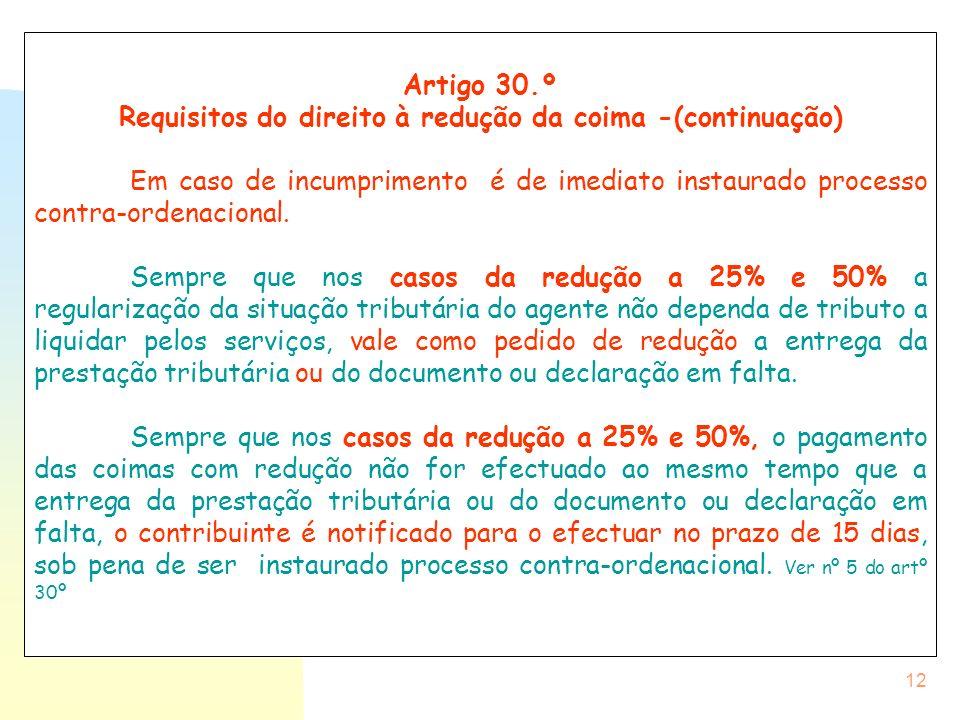 12 Artigo 30.º Requisitos do direito à redução da coima -(continuação) Em caso de incumprimento é de imediato instaurado processo contra-ordenacional.