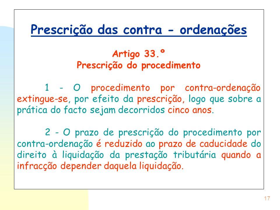 17 Prescrição das contra - ordenações Artigo 33.º Prescrição do procedimento 1 - O procedimento por contra-ordenação extingue-se, por efeito da prescr