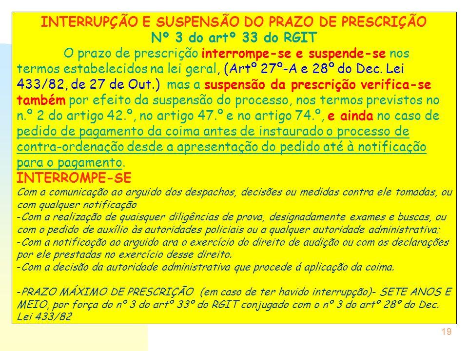 19 INTERRUPÇÃO E SUSPENSÃO DO PRAZO DE PRESCRIÇÃO Nº 3 do artº 33 do RGIT O prazo de prescrição interrompe-se e suspende-se nos termos estabelecidos n