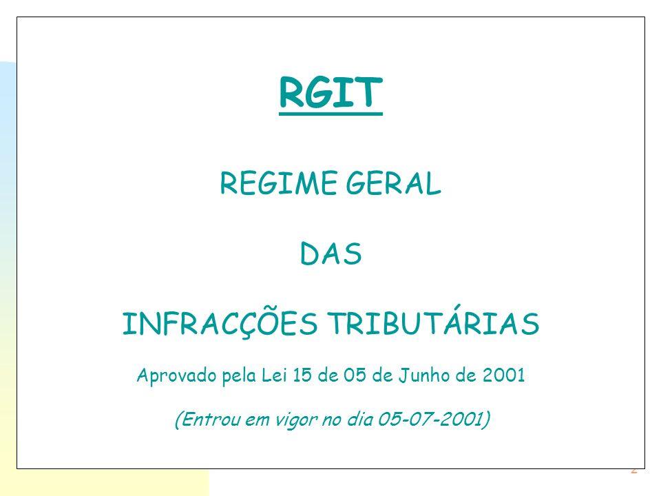 2 RGIT REGIME GERAL DAS INFRACÇÕES TRIBUTÁRIAS Aprovado pela Lei 15 de 05 de Junho de 2001 (Entrou em vigor no dia 05-07-2001)