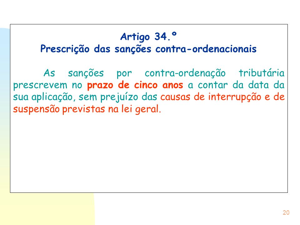 20 Artigo 34.º Prescrição das sanções contra-ordenacionais As sanções por contra-ordenação tributária prescrevem no prazo de cinco anos a contar da da