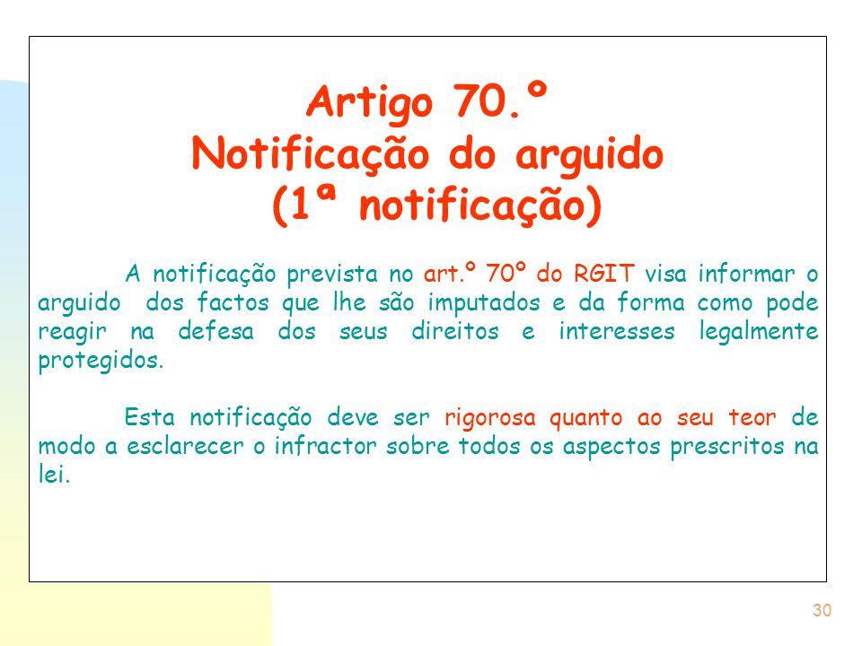 30 Artigo 70.º Notificação do arguido (1ª notificação) A notificação prevista no art.º 70º do RGIT visa informar o arguido dos factos que lhe são impu