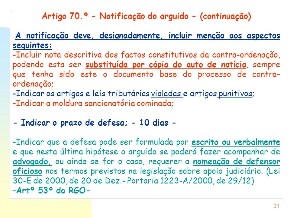 31 Artigo 70.º - Notificação do arguido - (continuação) A notificação deve, designadamente, incluir menção aos aspectos seguintes: -Incluir nota descr
