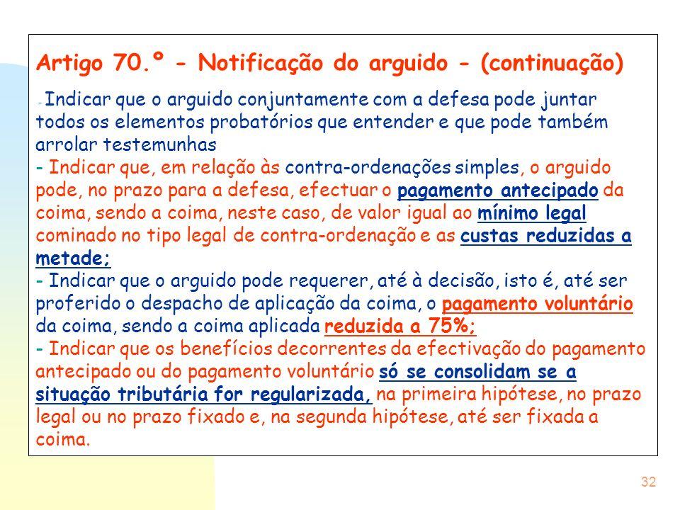 32 Artigo 70.º - Notificação do arguido - (continuação) - Indicar que o arguido conjuntamente com a defesa pode juntar todos os elementos probatórios
