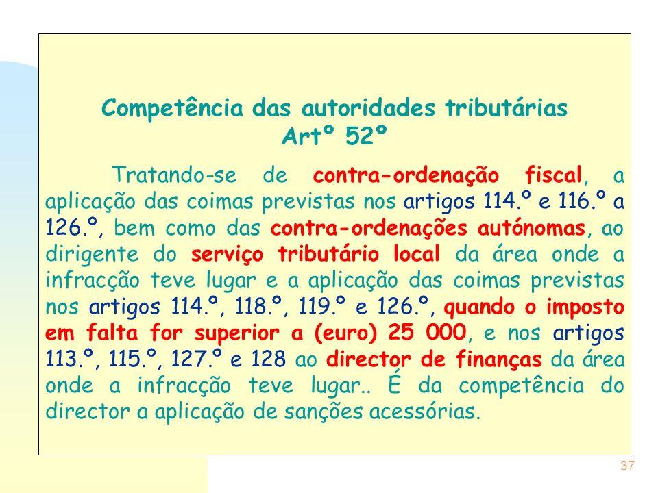 37 Competência das autoridades tributárias Artº 52º Tratando-se de contra-ordenação fiscal, a aplicação das coimas previstas nos artigos 114.º e 116.º