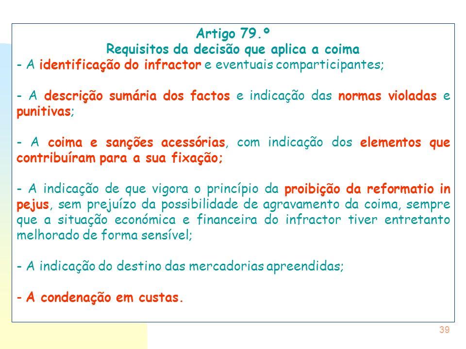 39 Artigo 79.º Requisitos da decisão que aplica a coima - A identificação do infractor e eventuais comparticipantes; - A descrição sumária dos factos