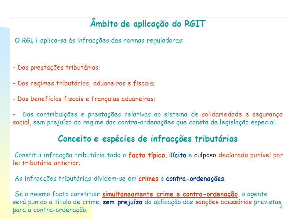 4 Âmbito de aplicação do RGIT O RGIT aplica-se às infracções das normas reguladoras: - Das prestações tributárias; - Dos regimes tributários, aduaneir
