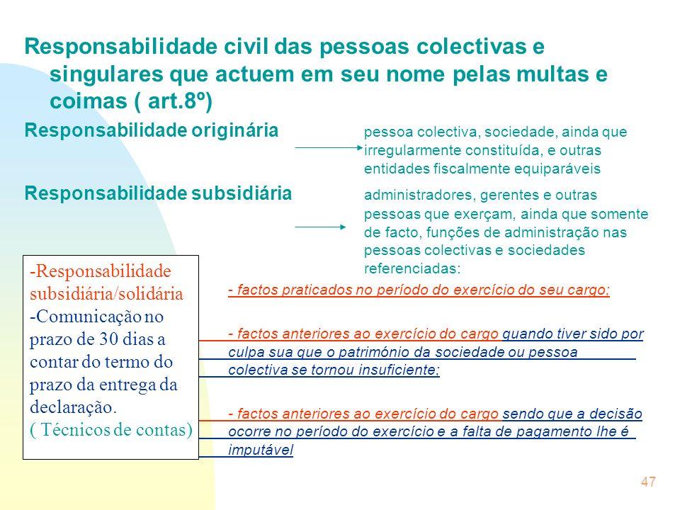 47 Responsabilidade civil das pessoas colectivas e singulares que actuem em seu nome pelas multas e coimas ( art.8º) Responsabilidade originária pesso