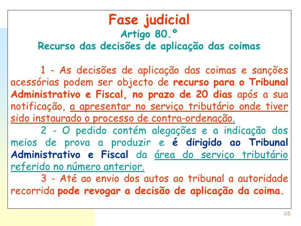 48 Fase judicial Artigo 80.º Recurso das decisões de aplicação das coimas 1 - As decisões de aplicação das coimas e sanções acessórias podem ser objec