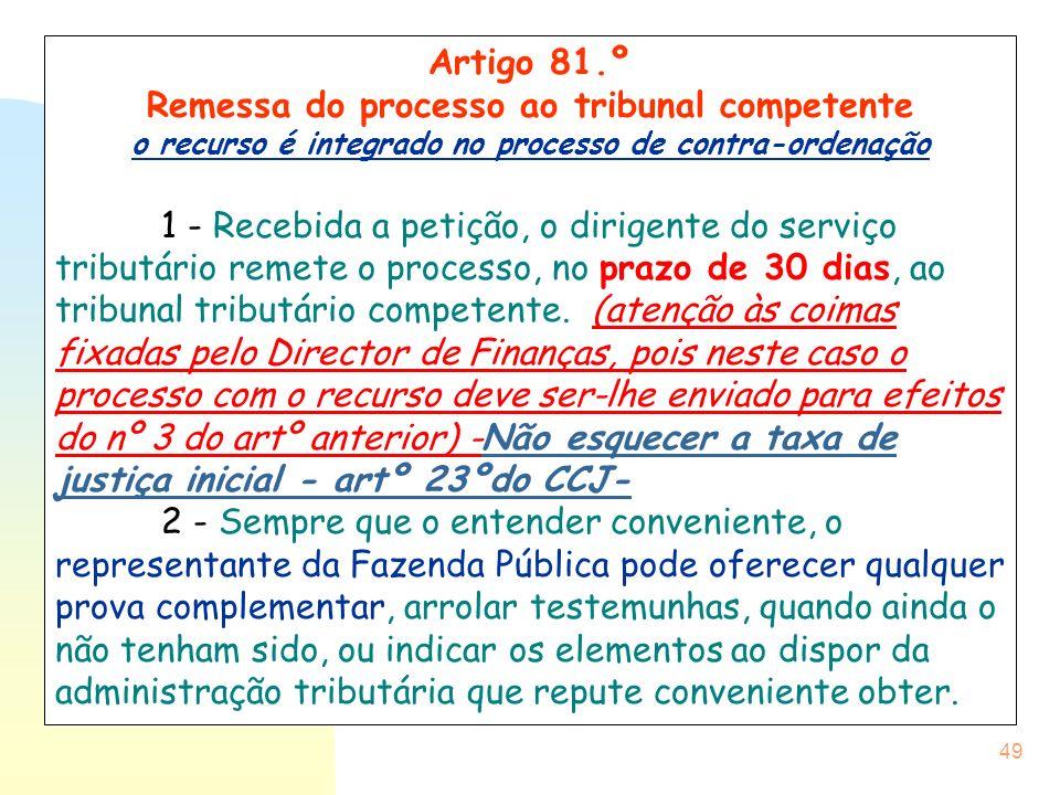 49 Artigo 81.º Remessa do processo ao tribunal competente o recurso é integrado no processo de contra-ordenação 1 - Recebida a petição, o dirigente do