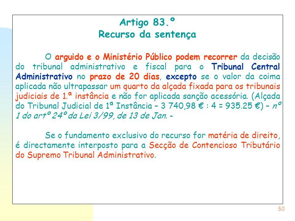 50 Artigo 83.º Recurso da sentença O arguido e o Ministério Público podem recorrer da decisão do tribunal administrativo e fiscal para o Tribunal Cent