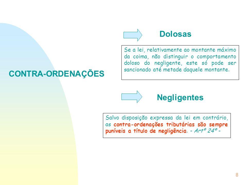 8 Dolosas CONTRA-ORDENAÇÕES Negligentes Salvo disposição expressa da lei em contrário, as contra-ordenações tributárias são sempre puníveis a título d
