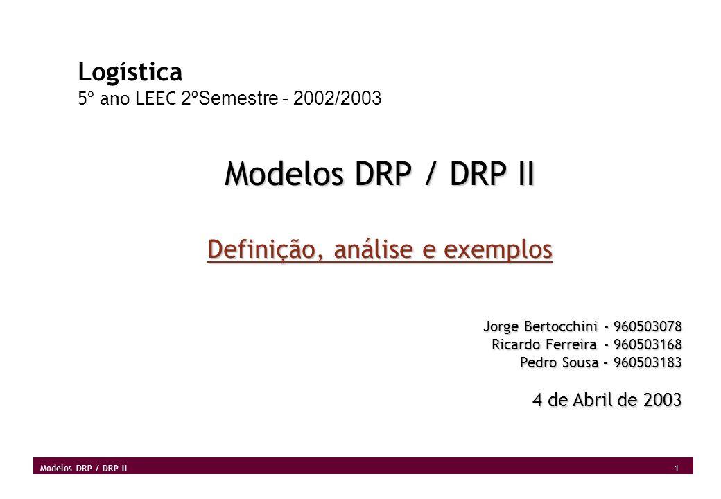 2 Modelos DRP / DRP II Definição: DRP DRP – Distribution Requirements Planning Ferramenta de Logística Composta por planeamento e bases de dados Pretende assegurar que o item correcto (na quantidade correcta) esteja no lugar correcto quando for necessário Aplicação da lógica MRP a um ambiente de distribuição