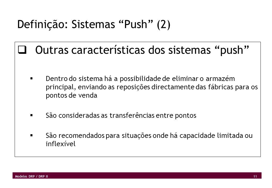11 Modelos DRP / DRP II Definição: Sistemas Push (2) Outras características dos sistemas push Dentro do sistema há a possibilidade de eliminar o armaz