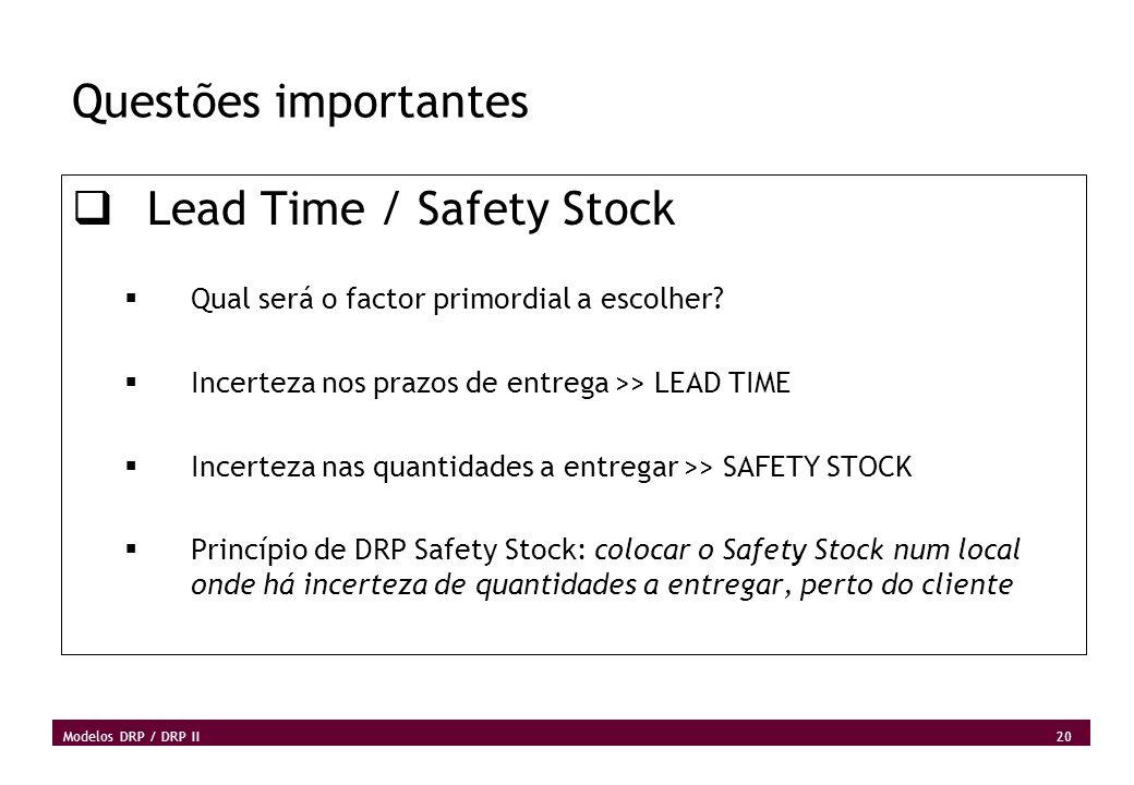 20 Modelos DRP / DRP II Questões importantes Lead Time / Safety Stock Qual será o factor primordial a escolher? Incerteza nos prazos de entrega >> LEA