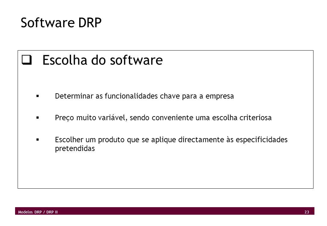 23 Modelos DRP / DRP II Software DRP Escolha do software Determinar as funcionalidades chave para a empresa Preço muito variável, sendo conveniente um