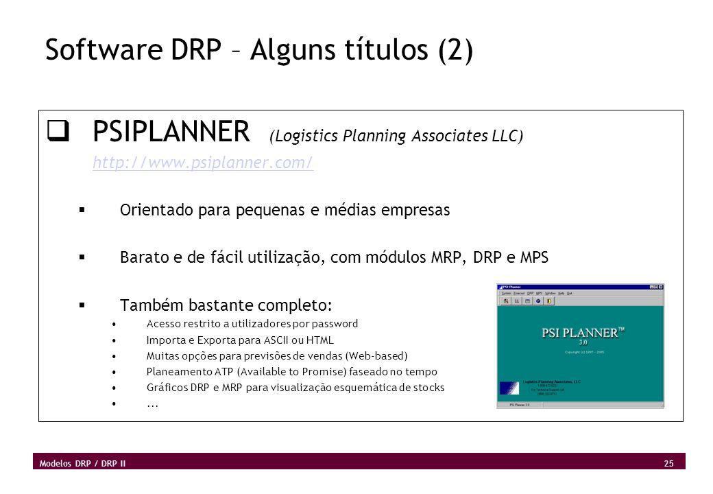 25 Modelos DRP / DRP II Software DRP – Alguns títulos (2) PSIPLANNER (Logistics Planning Associates LLC) http://www.psiplanner.com/ Orientado para peq