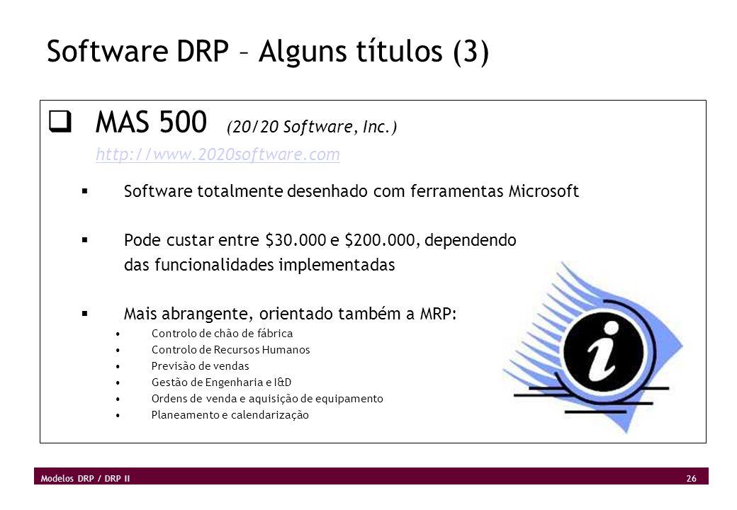 26 Modelos DRP / DRP II Software DRP – Alguns títulos (3) MAS 500 (20/20 Software, Inc.) http://www.2020software.com Software totalmente desenhado com