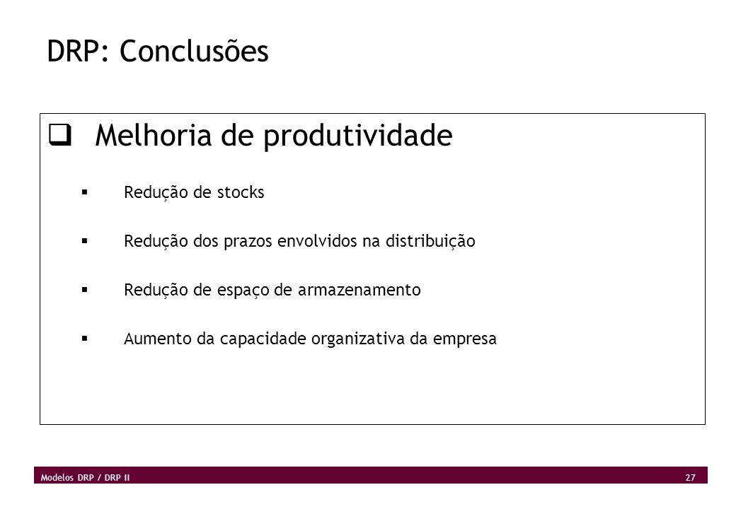 27 Modelos DRP / DRP II DRP: Conclusões Melhoria de produtividade Redução de stocks Redução dos prazos envolvidos na distribuição Redução de espaço de