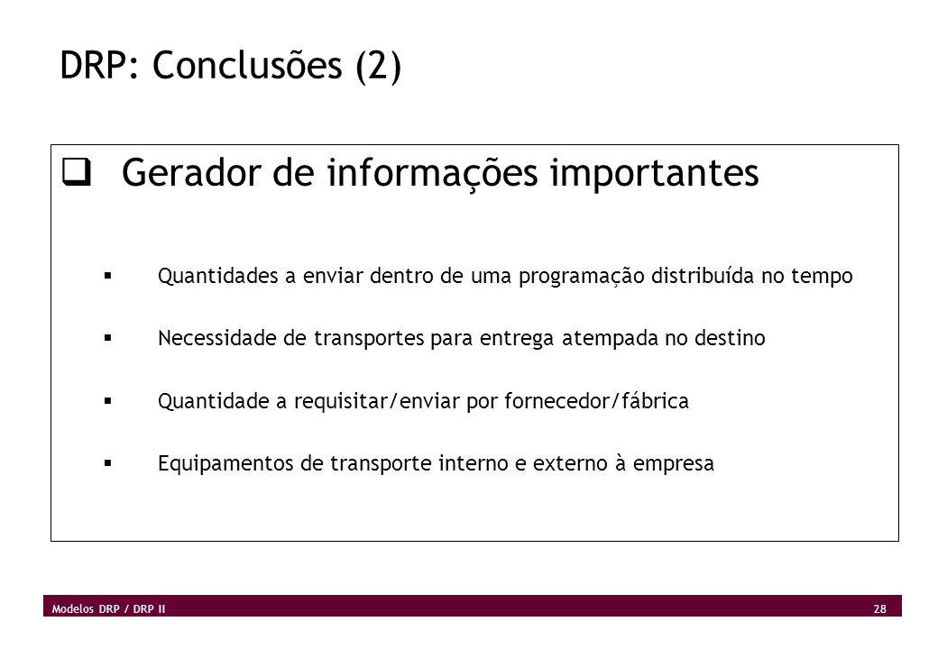 28 Modelos DRP / DRP II DRP: Conclusões (2) Gerador de informações importantes Quantidades a enviar dentro de uma programação distribuída no tempo Nec