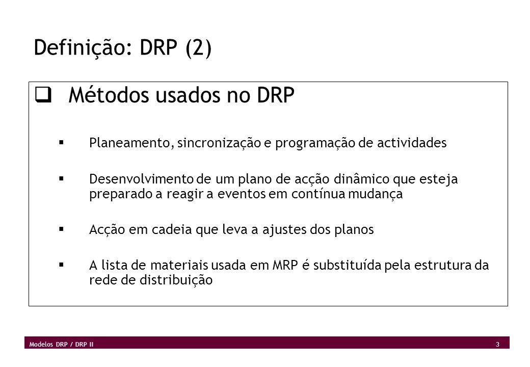 4 Modelos DRP / DRP II Definição: DRP (3) Objectivos básicos Conceito básico: TPOP (Time-phased order planning) Construir um plano periódico para distribuição de bens que forneça o mínimo nível de stock necessário para satisfazer a procura e para manter o stock de segurança