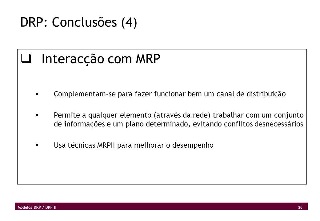 30 Modelos DRP / DRP II DRP: Conclusões (4) Interacção com MRP Complementam-se para fazer funcionar bem um canal de distribuição Permite a qualquer el