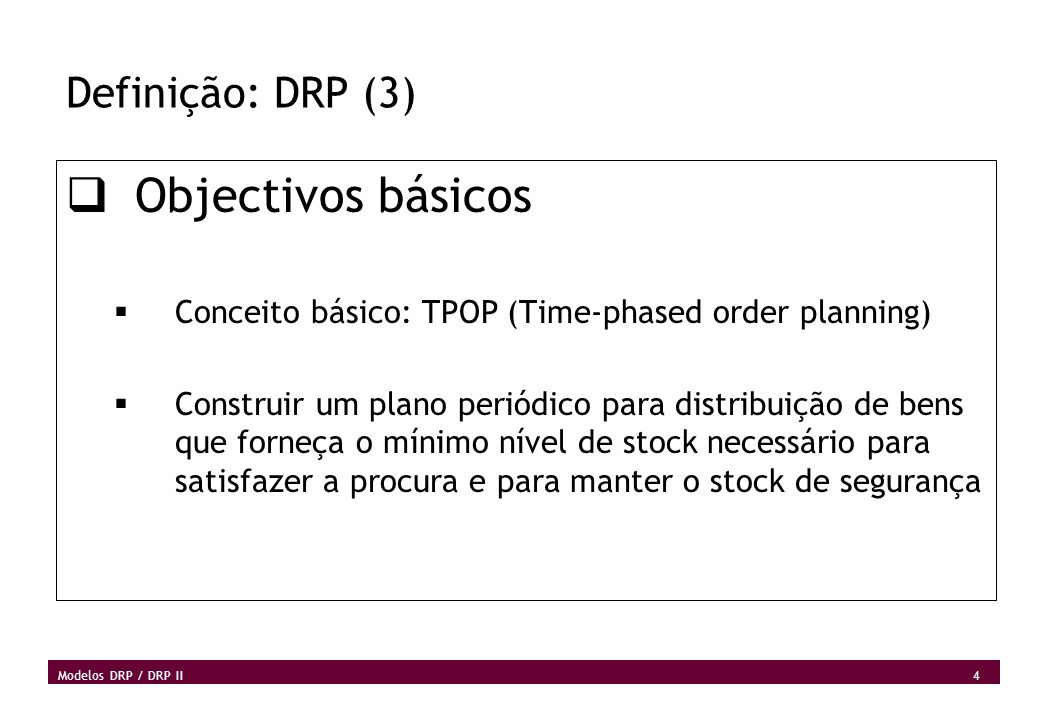 5 Modelos DRP / DRP II DRP - Distribution Requirements Planning Origens do DRP: MRP e MRP II MRP DRP DRP II ( DRP + MRP II ) MRP II Evoluiu para Originou Juntos dão origem a
