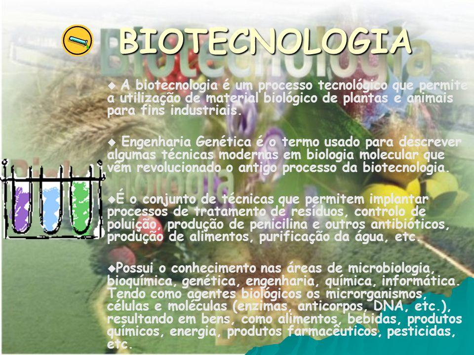 BIOTECNOLOGIA A biotecnologia é um processo tecnológico que permite a utilização de material biológico de plantas e animais para fins industriais. Eng