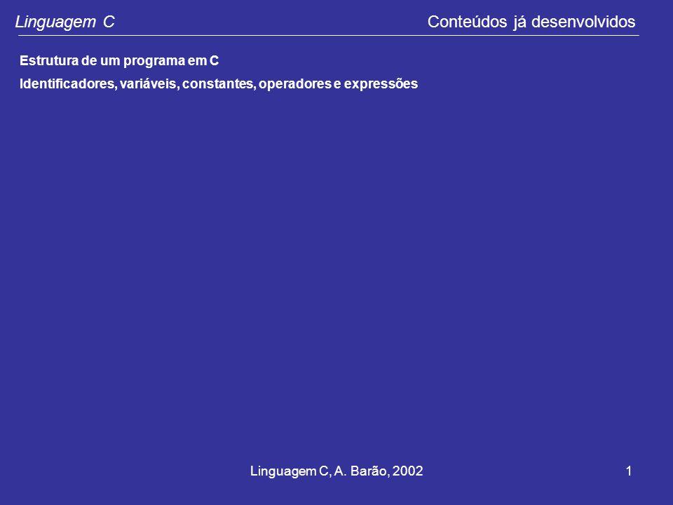 Linguagem C, A. Barão, 20021 Linguagem C Conteúdos já desenvolvidos Estrutura de um programa em C Identificadores, variáveis, constantes, operadores e