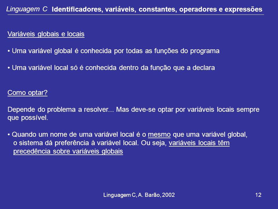 Linguagem C, A. Barão, 200212 Linguagem C Identificadores, variáveis, constantes, operadores e expressões Variáveis globais e locais Uma variável glob