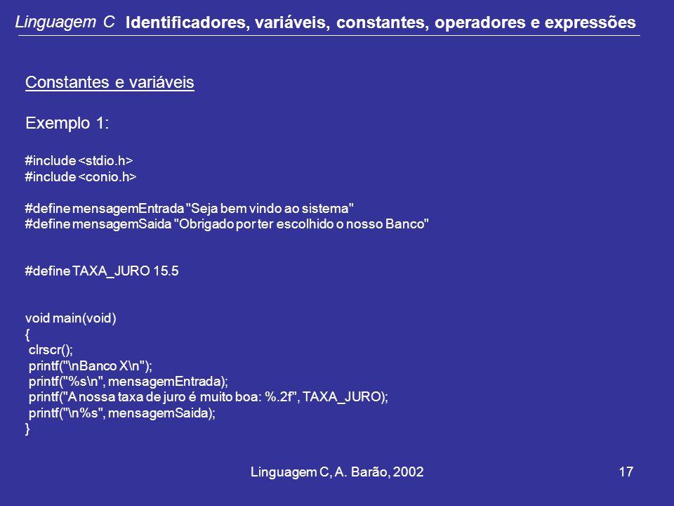 Linguagem C, A. Barão, 200217 Linguagem C Identificadores, variáveis, constantes, operadores e expressões Constantes e variáveis Exemplo 1: #include #