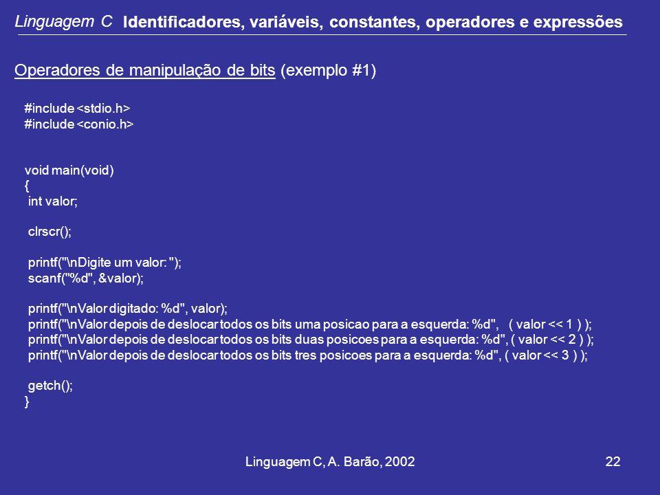 Linguagem C, A. Barão, 200222 Linguagem C Identificadores, variáveis, constantes, operadores e expressões Operadores de manipulação de bits (exemplo #