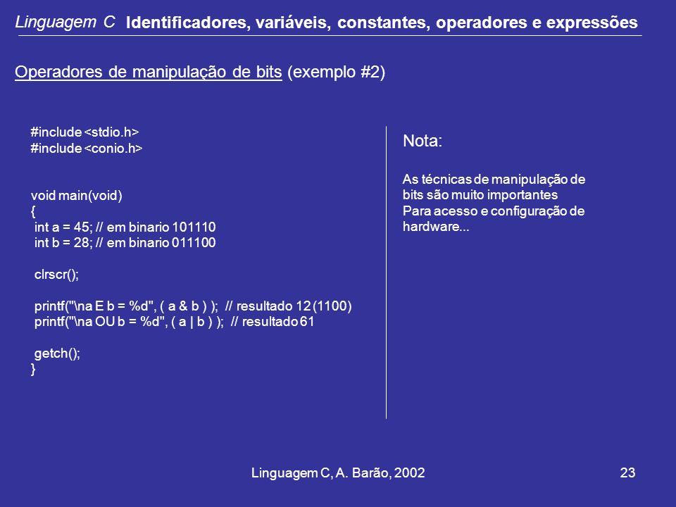 Linguagem C, A. Barão, 200223 Linguagem C Identificadores, variáveis, constantes, operadores e expressões Operadores de manipulação de bits (exemplo #