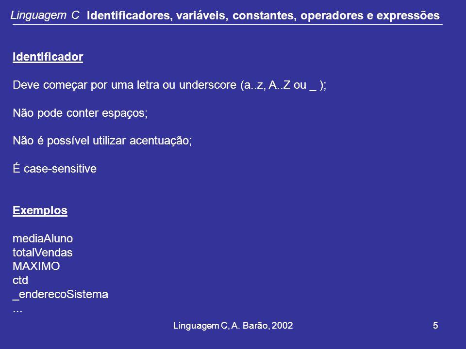Linguagem C, A. Barão, 20025 Linguagem C Identificadores, variáveis, constantes, operadores e expressões Identificador Deve começar por uma letra ou u