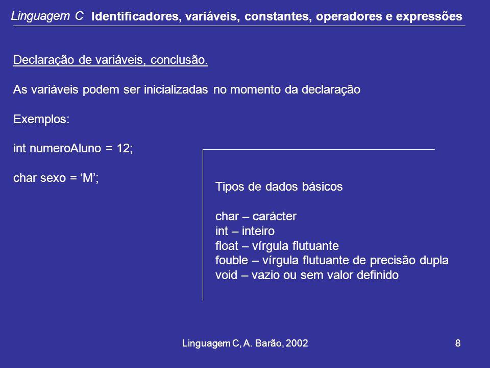 Linguagem C, A. Barão, 20028 Linguagem C Identificadores, variáveis, constantes, operadores e expressões Declaração de variáveis, conclusão. As variáv
