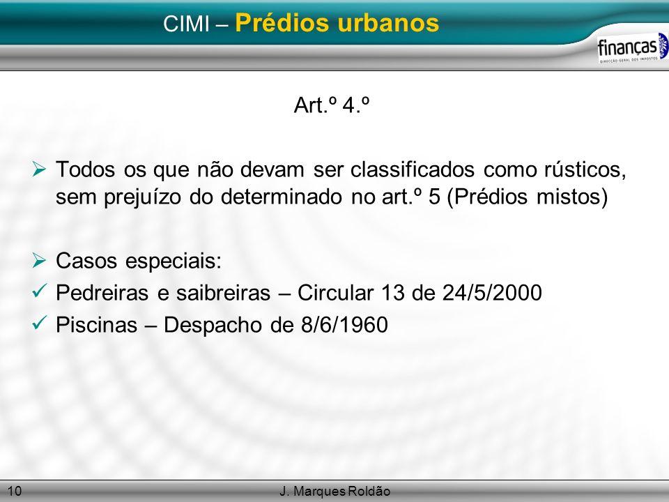 J. Marques Roldão10 CIMI – Prédios urbanos Art.º 4.º Todos os que não devam ser classificados como rústicos, sem prejuízo do determinado no art.º 5 (P