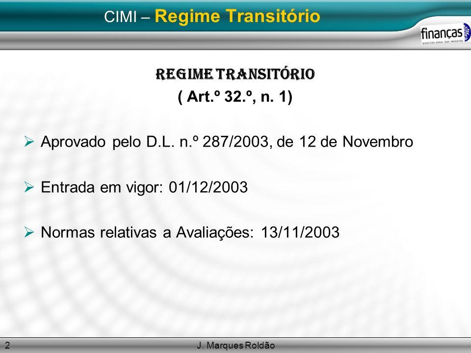 J. Marques Roldão2 CIMI – Regime Transitório Regime Transitório ( Art.º 32.º, n. 1) Aprovado pelo D.L. n.º 287/2003, de 12 de Novembro Entrada em vigo