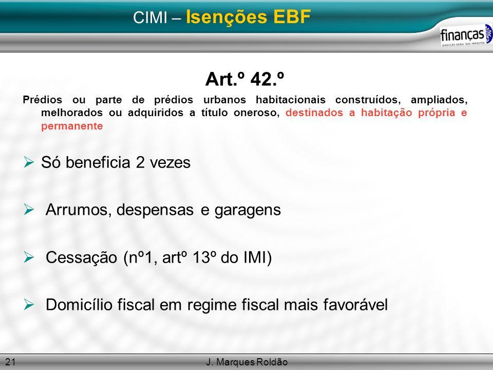 J. Marques Roldão21 CIMI – Isenções EBF Art.º 42.º Prédios ou parte de prédios urbanos habitacionais construídos, ampliados, melhorados ou adquiridos