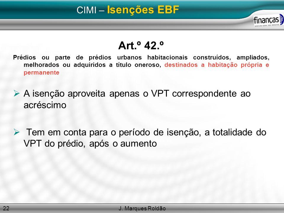 J. Marques Roldão22 CIMI – Isenções EBF Art.º 42.º Prédios ou parte de prédios urbanos habitacionais construídos, ampliados, melhorados ou adquiridos